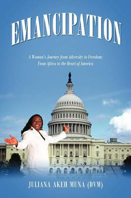 Emancipation: A Woman's Journey from Adversity to Freedom; From Africa to the Heart of America