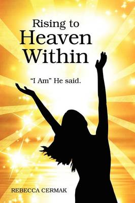 """Rising to Heaven Within: """"I Am"""" He Said."""