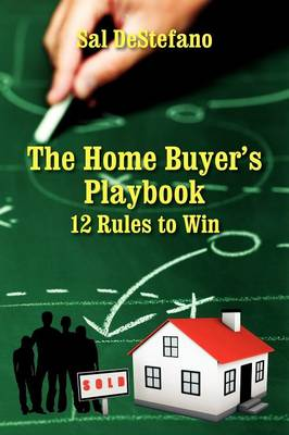 The Home Buyer's Playbook: 12 Rules to Win