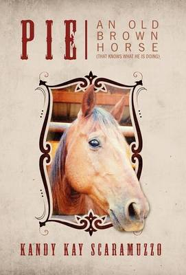 Pie: An Old Brown Horse (That Knows What He Is Doing)
