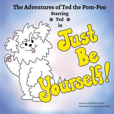 Just Be Yourself! the Adventures of Ted the POM-Poo