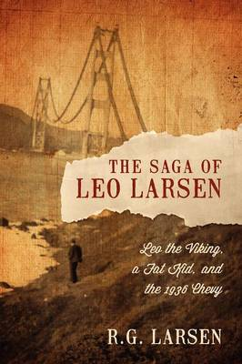 The Saga of Leo Larsen: Leo the Viking, a Fat Kid, and the 1936 Chevy
