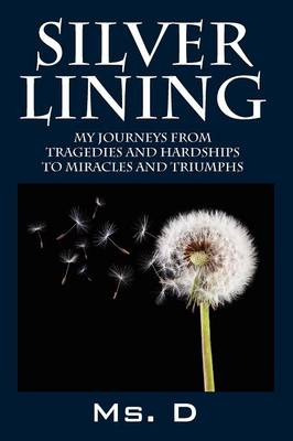 Silver Lining: My Journeys from Tragedies and Hardships to Miracles and Triumphs