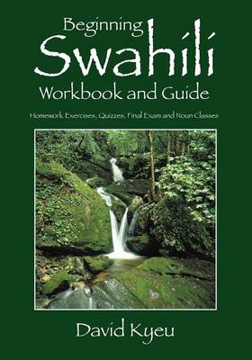 Beginning Swahili Workbook and Guide: Homework Exercises, Quizzes, Final Exam and Noun Classes