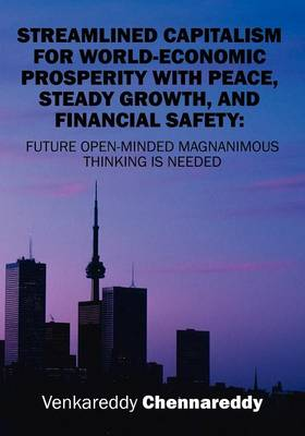 Streamlined Capitalism for World-Economic Prosperity with Peace, Steady Growth, and Financial Safety: Future Openminded Magnanimous Thinking Is Needed