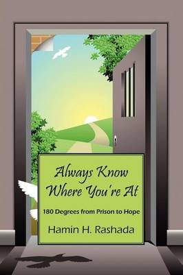 Always Know Where You're at: 180 Degrees from Prison to Hope