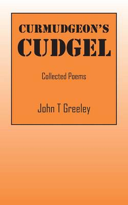 Curmudgeon's Cudgel: Collected Poems