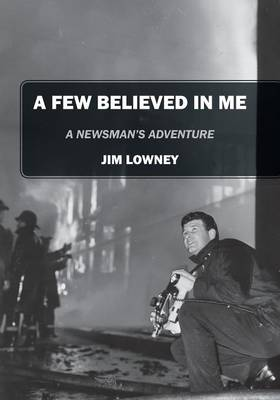 A Few Believed in Me: A Newsman's Adventure