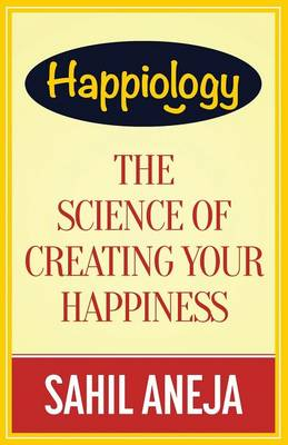 Happiology: The Science of Creating Your Happiness
