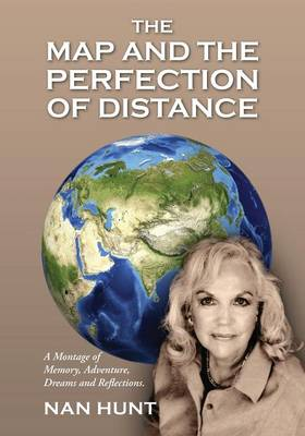 The Map and the Perfection of Distance: A Montage of Memory, Adventure, Dreams and Reflections.
