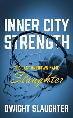 Inner City Strength: The Last Unknown Name Slaughter