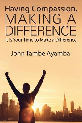 Having Compassion, Making a Difference: It Is Your Time to Make a Difference