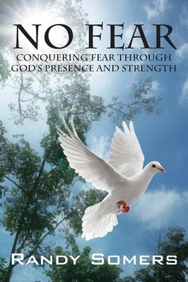 No Fear: Conquering Fear Through God's Presence and Strength