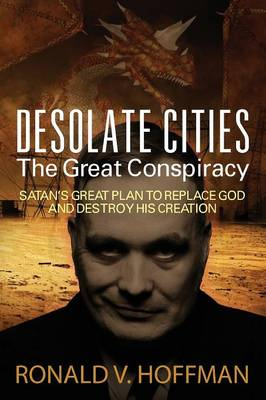 Desolate Cities - The Great Conspiracy: Satan's Great Plan to Replace God and Destroy His Creation