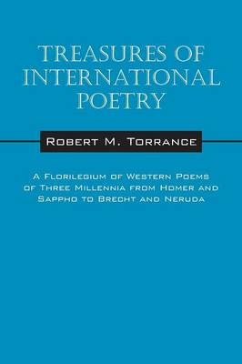 Treasures of International Poetry: A Florilegium of Western Poems of Three Millenia from Homer and Sappho to Brecht and Neruda