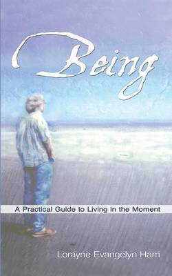 Being: A Practical Guide to Living in the Moment