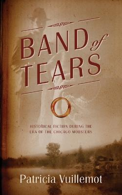 Band of Tears: A Legacy of Love: Historical Fiction During the Era of the Chicago Mobsters