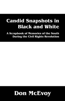 Candid Snapshots in Black and White: A Scrapbook of Memories of the South During the Civil Rights Revolution