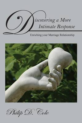 Discovering a More Intimate Response: Enriching Your Marriage Relationship