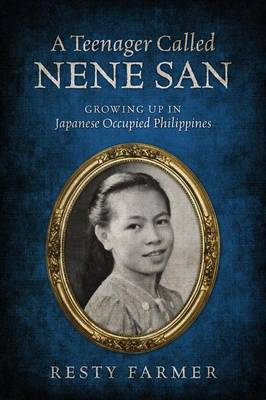 A Teenager Called Nene San: Growing Up in Japanese Occupied Philippines