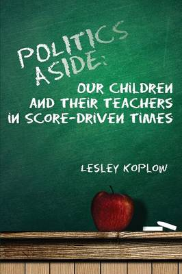 Politics Aside: Our Children and Their Teachers in Score-Driven Times