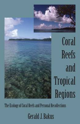 Coral Reefs and Tropical Regions: The Ecology of Coral Reefs and Personal Recollections