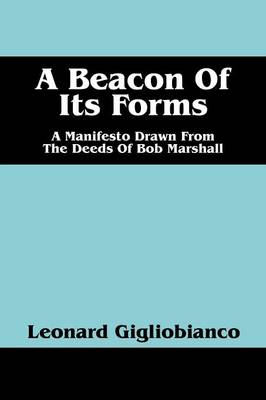 A Beacon of Its Forms: A Manifesto Drawn from the Deeds of Bob Marshall