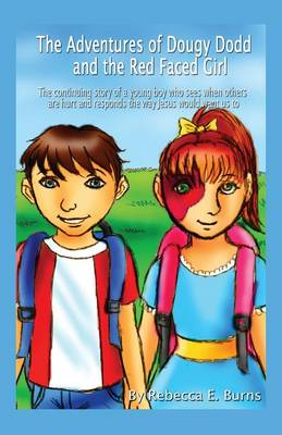 The Adventures of Dougy Dodd and the Red Faced Girl: The Continuing Story of a Young Boy Who Sees When Others Are Hurt and Responds the Way Jesus Woul