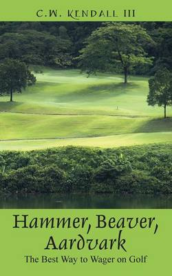 Hammer, Beaver, Aardvark: The Best Way to Wager on Golf