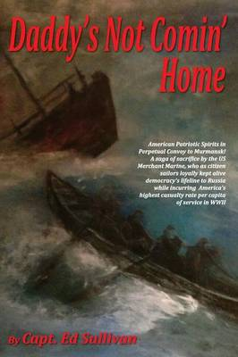 Daddy's Not Comin' Home: The Patriotic American Merchant Marine Had the Highest Casualty Rate Per Capita of Service in WWII