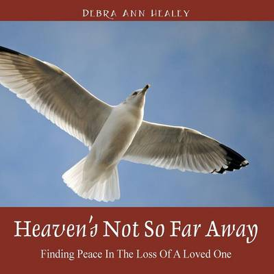 Heaven's Not So Far Away: Finding Peace in the Loss of a Loved One