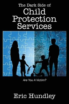 The Dark Side of Child Protection Services: Are You a Victim?