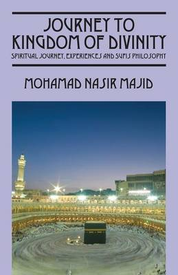 Journey to Kingdom of Divinity: Spiritual Journey, Experiences and Sufis Philosophy