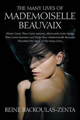 The Many Lives of Mademoiselle Beauvaix: Winter Came, Then Came Autumn, Afterwards Came Spring Then Came Summer and That's How Mademoiselle Beauvaix D