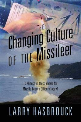 The Changing Culture of the Missileer: Is Perfection the Standard for Missile Launch Officers Today?