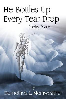 He Bottles Up Every Tear Drop: Poetry Divine