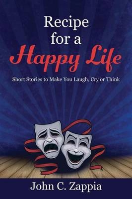 Recipe for a Happy Life: Short Stories to Make You Laugh, Cry or Think