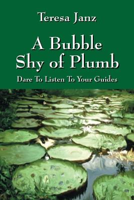 A Bubble Shy of Plumb: Dare to Listen to Your Guides