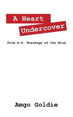 A Heart Undercover: From A-Z, Wreckage of the Mind
