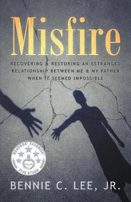 Misfire: Recovering & Restoring an Estranged Relationship Between Me & My Father When It Seemed Impossible