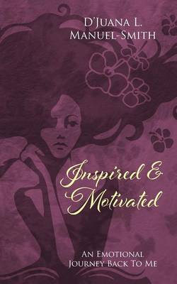 Inspired & Motivated : An Emotional Journey Back to Me