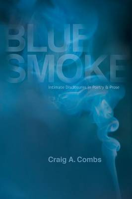 Blue Smoke: Intimate Disclosures in Poetry & Prose