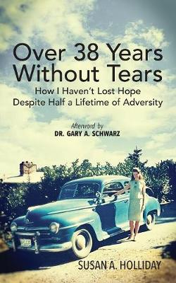 Over 38 Years Without Tears: How I Haven't Lost Hope Despite Half a Lifetime of Adversity