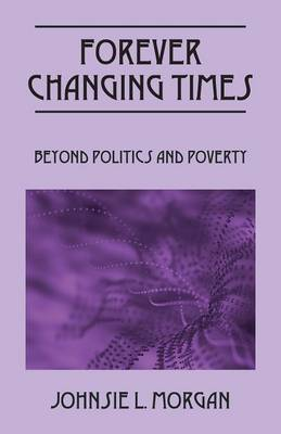 Forever Changing Times: Beyond Politics and Poverty