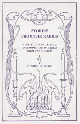 Stories from the Rabbis: A Collection of Legends, Anecdotes and Parables from the Talmud