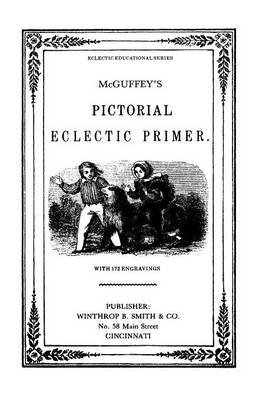 McGuffy's Eclectic Primer with Pictorial Illustrations (Newly Revised Edition)
