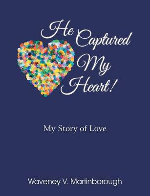 He Captured My Heart! My Story of Love