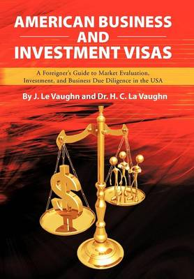 American Business and Investment Visas: A Foreigner's Guide to Market Evaluation, Investment, and Business Due Diligence in the USA