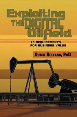 Exploiting the Digital Oilfield: 15 Requirements for Business Value