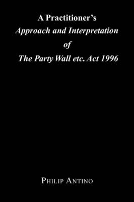 A Practitioner's Approach and Interpretation of the Party Wall Etc. ACT 1996